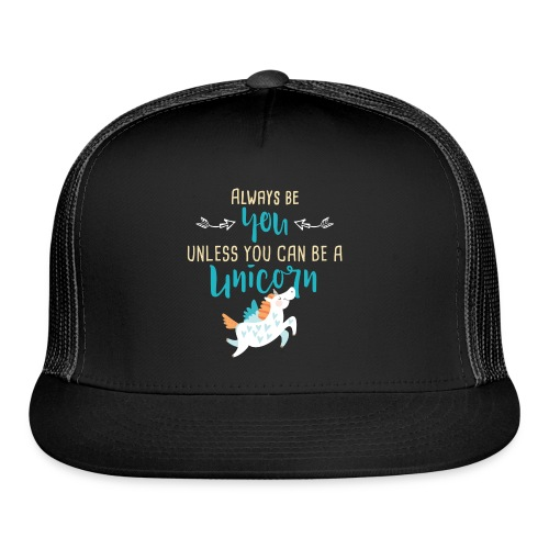 Always Be You or Unicorn - Trucker Cap