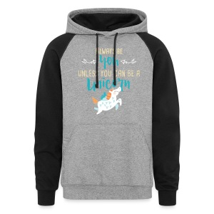 Always Be You or Unicorn - Colorblock Hoodie