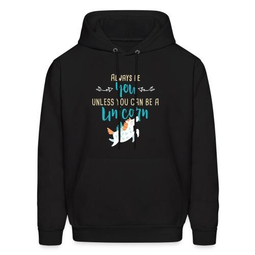 Always Be You or Unicorn - Men's Hoodie
