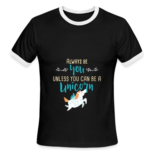 Always Be You or Unicorn - Men's Ringer T-Shirt