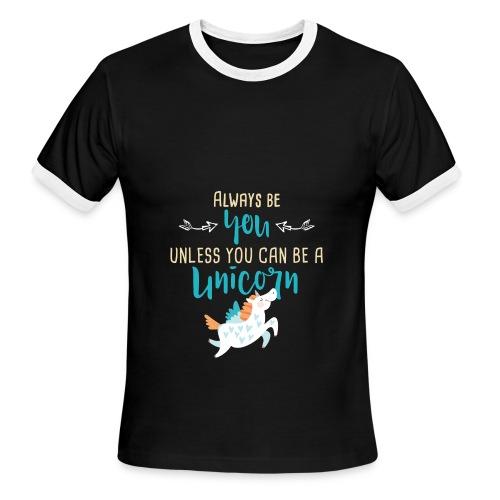 Always Be You or Unicorn - Men's Ringer T-Shirt