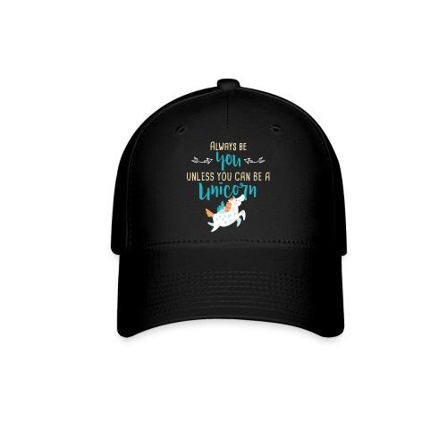 Always Be You or Unicorn - Baseball Cap