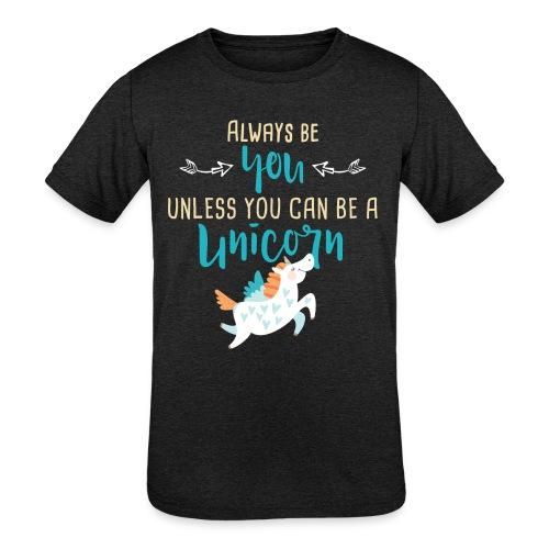 Always Be You or Unicorn - Kid's Tri-Blend T-Shirt