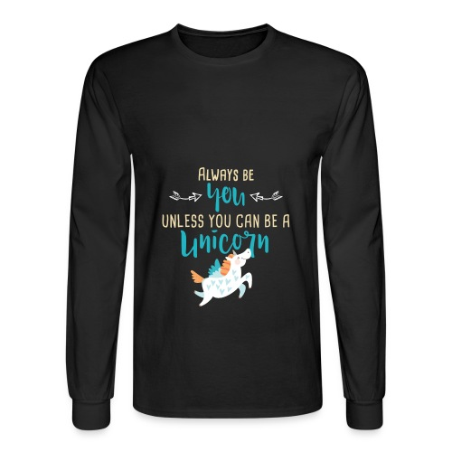 Always Be You or Unicorn - Men's Long Sleeve T-Shirt