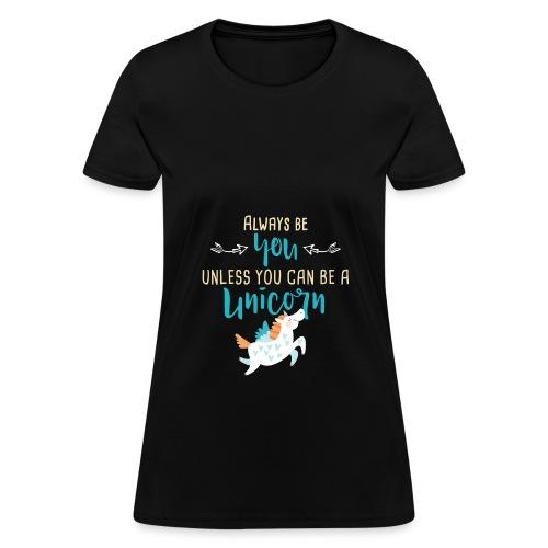 Always Be You or Unicorn - Women's T-Shirt