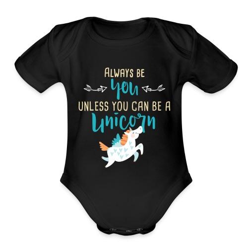 Always Be You or Unicorn - Organic Short Sleeve Baby Bodysuit