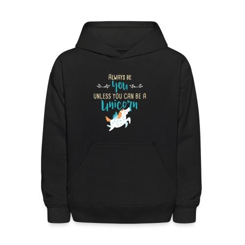 Always Be You or Unicorn - Kids' Hoodie
