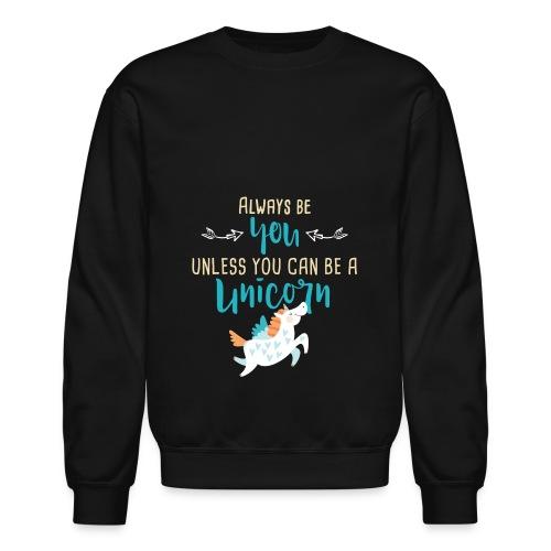 Always Be You or Unicorn - Crewneck Sweatshirt