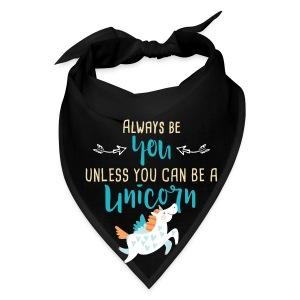 Always Be You or Unicorn - Bandana