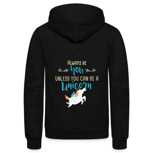 Always Be You or Unicorn - Unisex Fleece Zip Hoodie