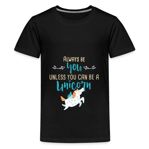 Always Be You or Unicorn - Kids' Premium T-Shirt