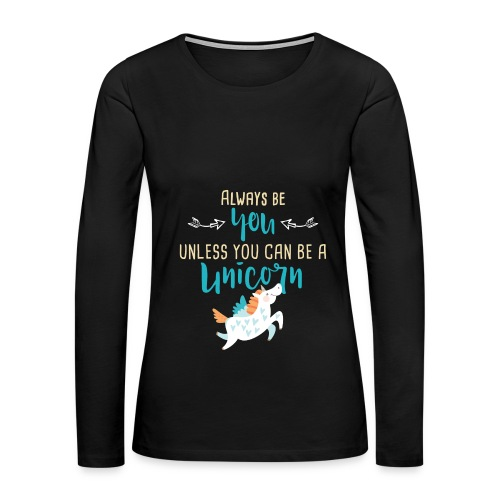 Always Be You or Unicorn - Women's Premium Long Sleeve T-Shirt