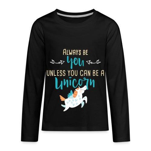 Always Be You or Unicorn - Kids' Premium Long Sleeve T-Shirt