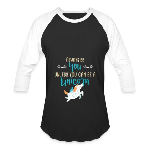 Always Be You or Unicorn - Baseball T-Shirt