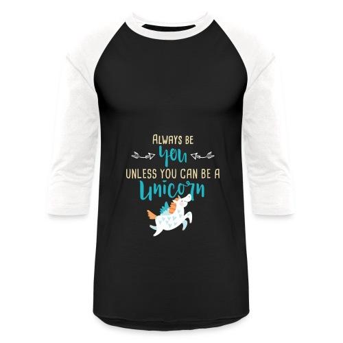 Always Be You or Unicorn - Baseball T-Shirt