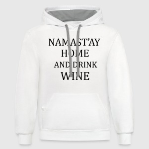Namast'ay Home And Drink Wine T-Shirts - Contrast Hoodie