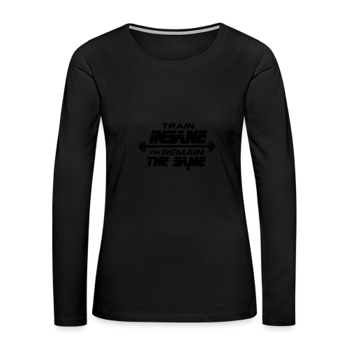 Train Insane Or Remain The Same Sports Tank - Women's Premium Long Sleeve T-Shirt