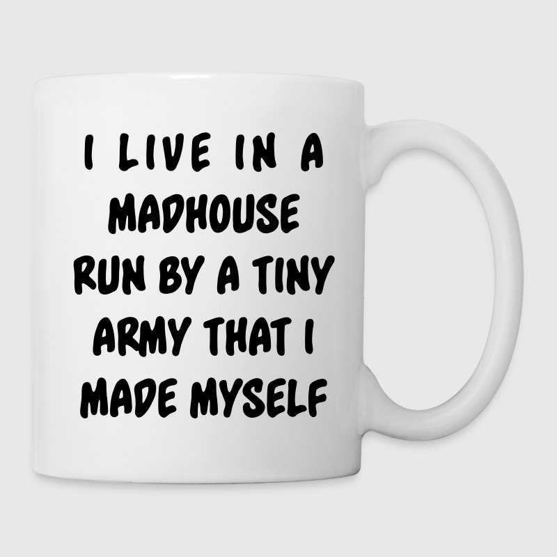 I live in a madhouse run by a tiny army  Mugs & Drinkware - Coffee/Tea Mug