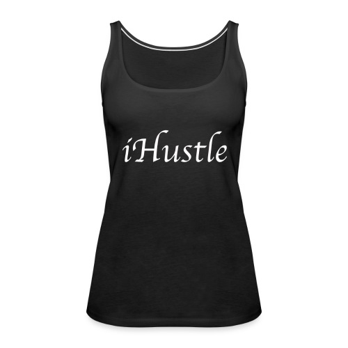 iHustle Womens - Women's Premium Tank Top