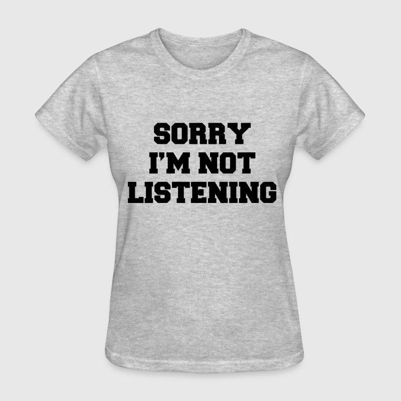 Sorry i'm not listening T-Shirts - Women's T-Shirt
