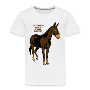 Mules Are For Life! - Kid's - Toddler Premium T-Shirt