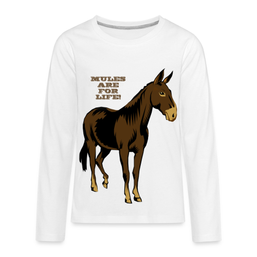 Mules Are For Life! - Kid's - Kids' Premium Long Sleeve T-Shirt