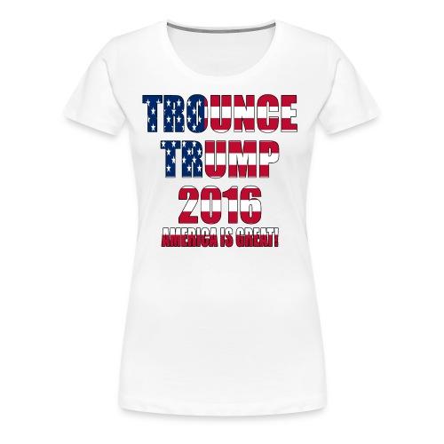 Trounce Trump 2016 - Women's Premium T-Shirt