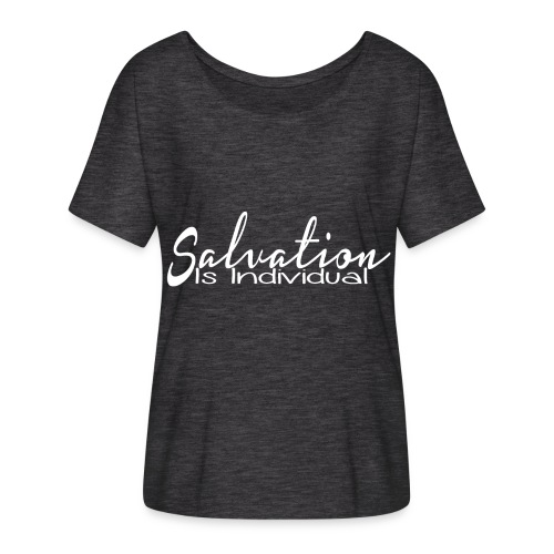 Salvation is Individual - Women's Flowy T-Shirt