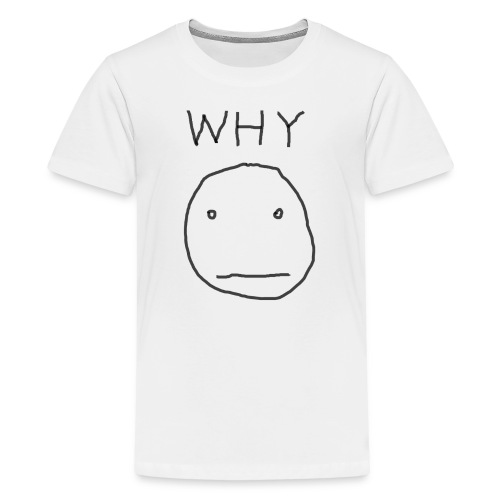 Why - Kids' Premium T-Shirt