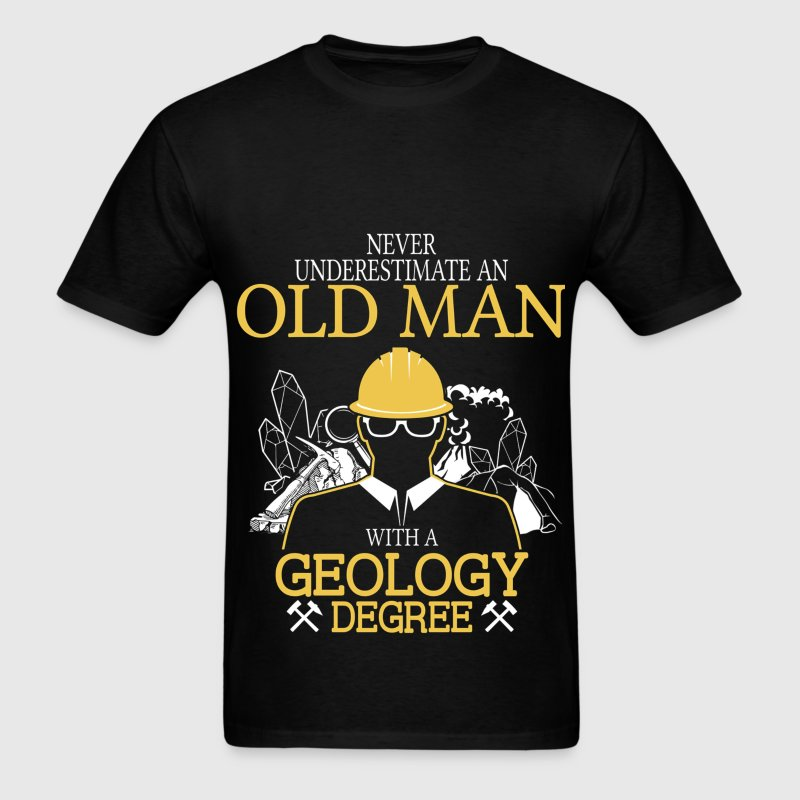 Never Underestimate Old Man With Geology Degree T-Shirts - Men's T-Shirt