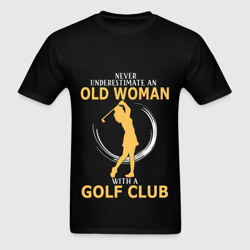 Never Underestimate An Old Woman With A Golf Club T-Shirts - Men's T-Shirt
