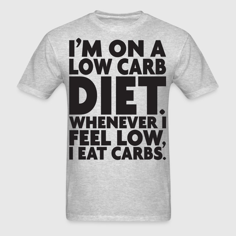 I'm On A Low Carb Diet T-Shirts - Men's T-Shirt