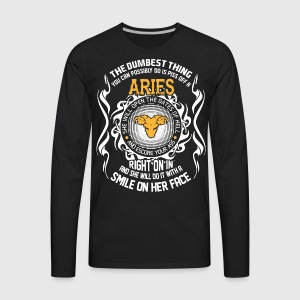 Dumbest Thing can Possibly do is piss off Aries - Men's Premium Long Sleeve T-Shirt