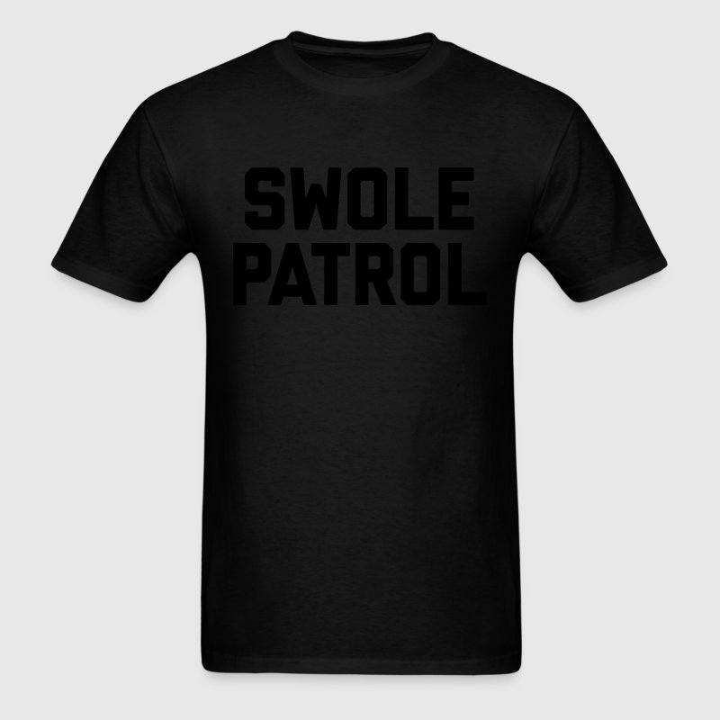 Swole Patrol T-Shirts - Men's T-Shirt