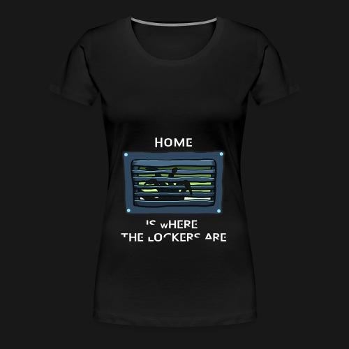 Women's Home is Where the Lockers Are - Women's Premium T-Shirt