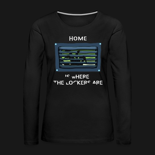 Women's Home is Where the Lockers Are - Women's Premium Long Sleeve T-Shirt