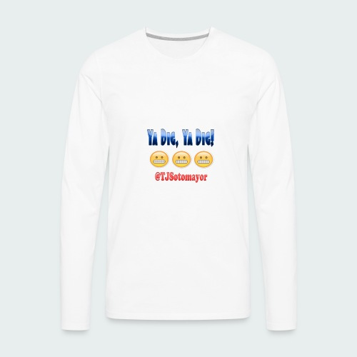 Ya Dig - Men's Premium Long Sleeve T-Shirt