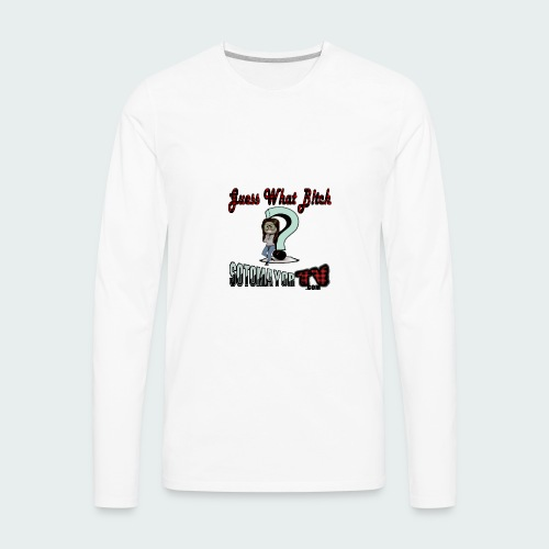 Guess What... - Men's Premium Long Sleeve T-Shirt