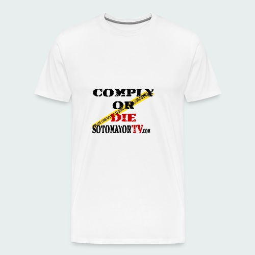 Comply or.... - Men's Premium T-Shirt