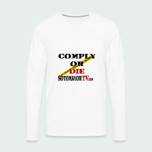Comply or.... - Men's Premium Long Sleeve T-Shirt