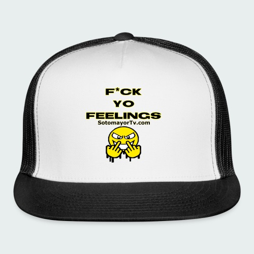 F*ck Yo Feelings - Trucker Cap