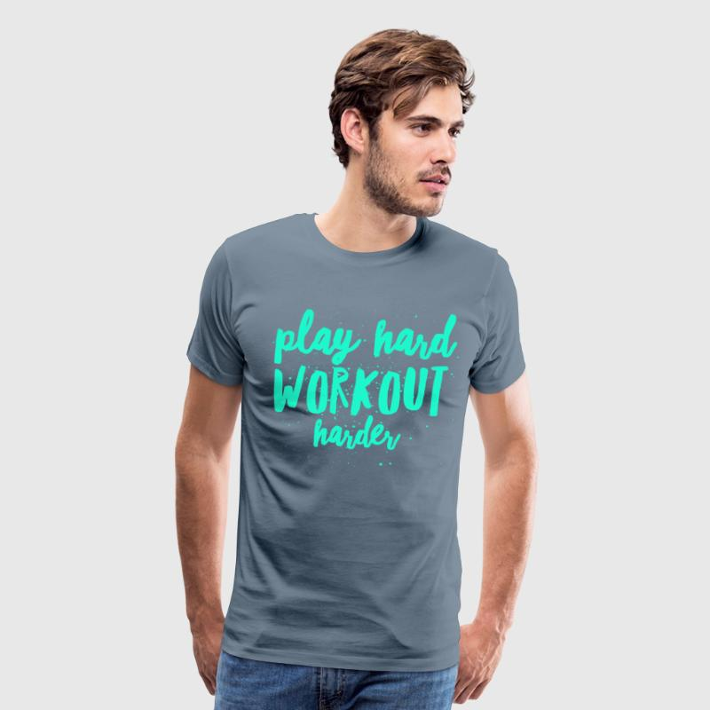 play hard - workout harder - Men's Premium T-Shirt