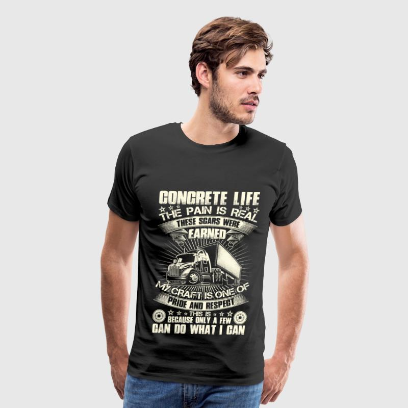 Concrete - Concrete life the pain is real t - shir - Men's Premium T-Shirt