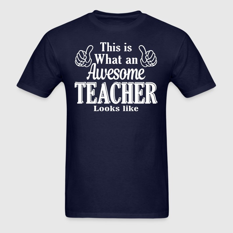 This Is What An Awesome Teacher Looks Like  - Men's T-Shirt