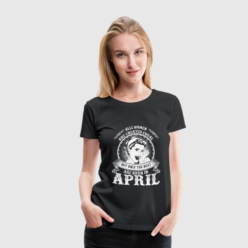 April - Only the best women are born in april - Women's Premium T-Shirt