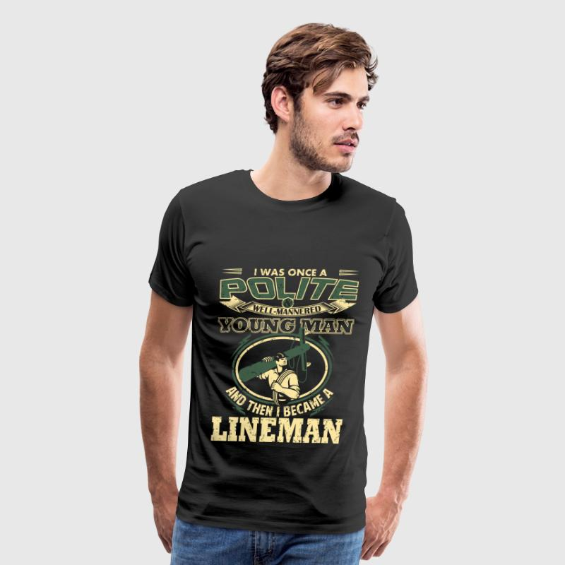 Lineman - I was once a polite well - mannered man - Men's Premium T-Shirt