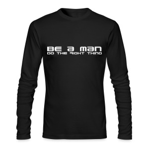 Be a Man T-shirt - Men's Long Sleeve T-Shirt by Next Level