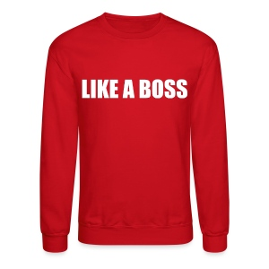 Like a Boss T-shirt (1) - Crewneck Sweatshirt