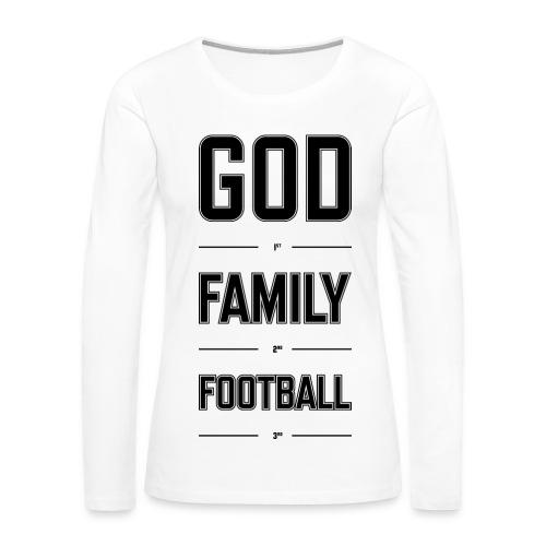 God, Family, & Football. - Women's Premium Long Sleeve T-Shirt
