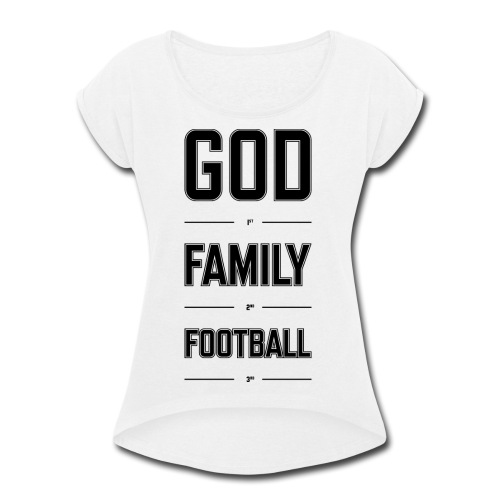 God, Family, & Football. - Women's Roll Cuff T-Shirt